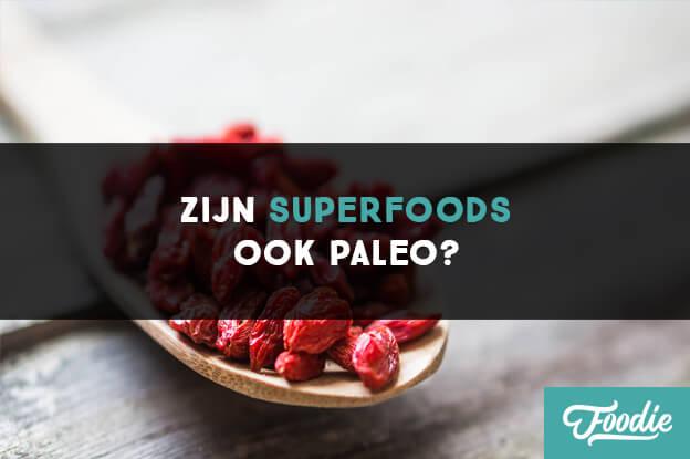 Zijn Superfoods ook Paleo?